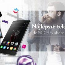 Najlepsze telefony do 500 złotych w abonamencie