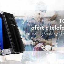 Samsung Galaxy S7 Edge – 5 najlepszych ofert komórkowych