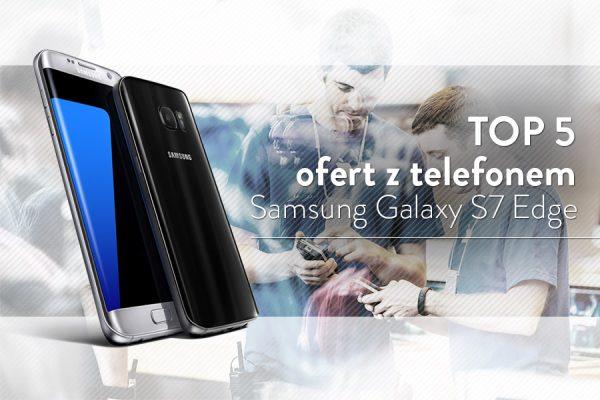 Samsung Galaxy S7 Edge na abonament