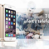 iPhone 7 32 GB – 5 najlepszych ofert komórkowych