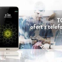 LG G5 – 5 najlepszych ofert komórkowych