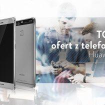Huawei P9 – 5 najlepszych ofert komórkowych