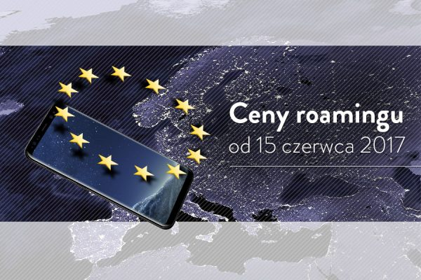 Roaming UE od 15 czerwca 2017