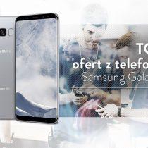 Samsung Galaxy S8 – 5 najlepszych ofert komórkowych