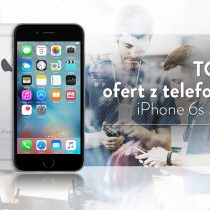 iPhone 6s 32 GB – 5 najlepszych ofert komórkowych