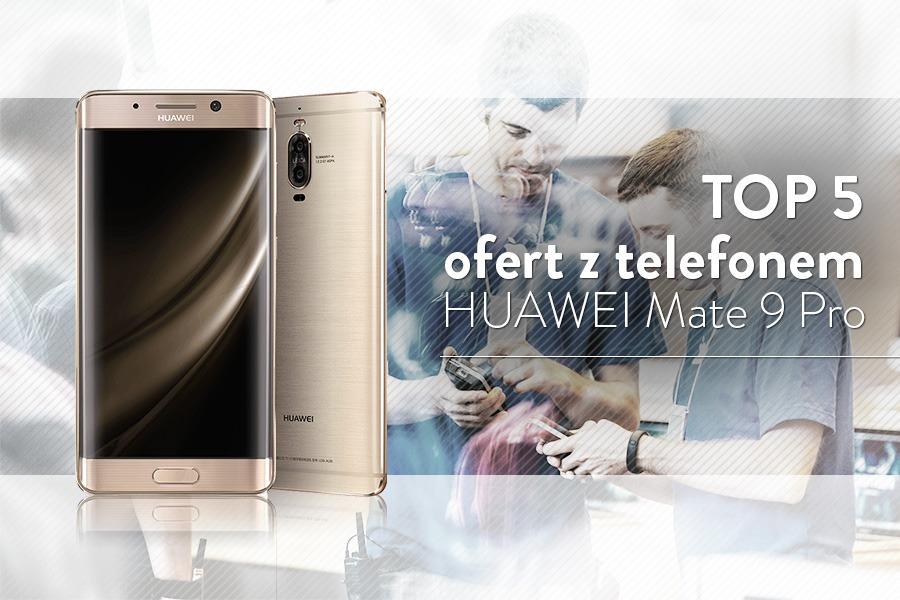 Huawei Mate 9 Pro na abonament