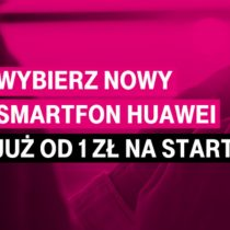 Telefony Huawei w T-Mobile od 1 zł