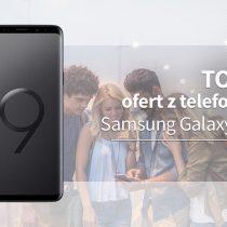 Samsung Galaxy S9+ – 5 najlepszych ofert komórkowych