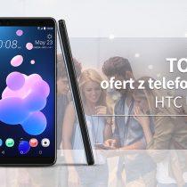 HTC U12+ – 5 najlepszych ofert komórkowych