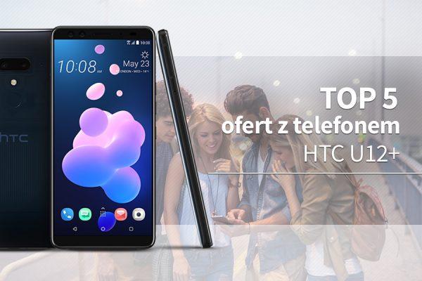 HTC U12+ najlepsze oferty