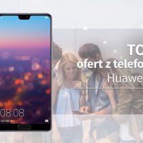 Huawei P20 – 5 najlepszych ofert komórkowych