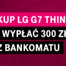 T-Mobile – zwrot 300 zł i ochrona ekranu LG G7 ThinQ