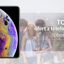 iPhone XS – 5 najlepszych ofert komórkowych