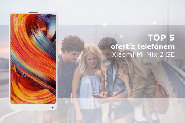 Xiaomi Mi Mix 2 najlepszy abonament