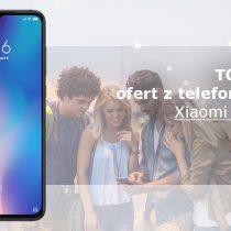 Xiaomi Mi 9 – 5 najlepszych ofert komórkowych