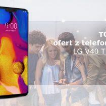 LG V40 ThinQ – 5 najlepszych ofert komórkowych