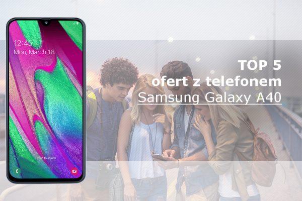 Galaxy A40 najlepsze oferty