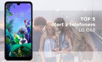 LG Q60 – 5 najlepszych ofert komórkowych
