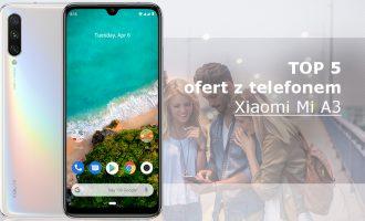 Xiaomi Mi A3 – 5 najlepszych ofert komórkowych