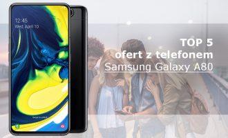 Samsung Galaxy A80 – 5 najlepszych ofert komórkowych