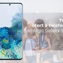 Samsung Galaxy S20+ – 5 najlepszych ofert komórkowych