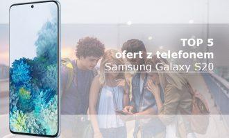 Samsung Galaxy S20 – 5 najlepszych ofert komórkowych