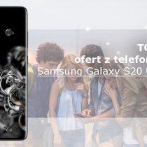 Samsung Galaxy S20 Ultra – 5 najlepszych ofert komórkowych