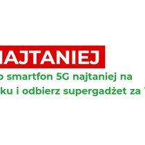 Kup telefon 5G najtaniej na rynku i odbierz prezent za 1 zł!